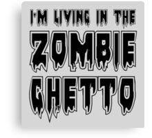 I'M LIVING IN THE ZOMBIE GHETTO by Zombie Ghetto Canvas Print