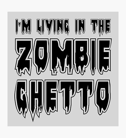 I'M LIVING IN THE ZOMBIE GHETTO by Zombie Ghetto Photographic Print