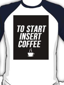 To Start Insert Coffee T-Shirt
