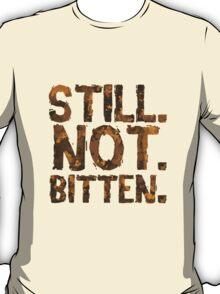 Still. Not. Bitten. T-Shirt