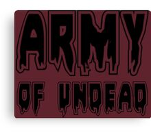 ARMY OF UNDEAD by Zombie Ghetto Canvas Print