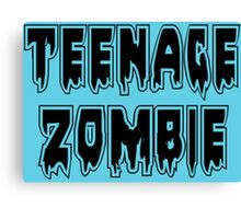 TEENAGE ZOMBIE by Zombie Ghetto Canvas Print