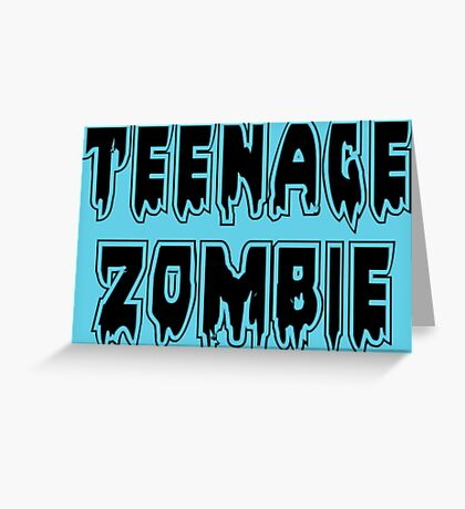 TEENAGE ZOMBIE by Zombie Ghetto Greeting Card