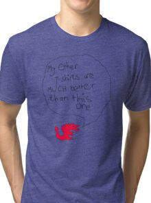 My Other T-Shirts Are Much Better Than This One Tri-blend T-Shirt