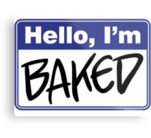 Hello, I'm Baked  Metal Print