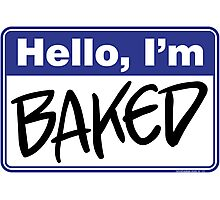 Hello, I'm Baked  Photographic Print