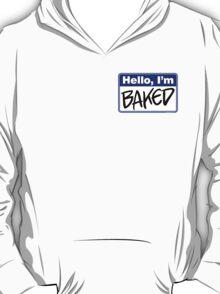 Hello, I'm Baked - Shirt for Stoners T-Shirt