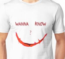 Wanna Know? Unisex T-Shirt