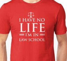 I Have No Life - I'm In Law School Unisex T-Shirt