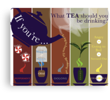 What Tea should you drink today? Canvas Print