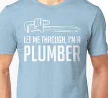 Let Me Through I'm A Plumber Unisex T-Shirt
