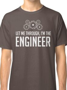 Let Me Through I'm The Engineer Classic T-Shirt