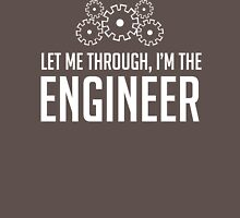 Let Me Through I'm The Engineer Unisex T-Shirt