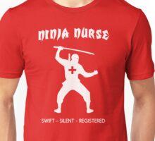 Ninja Nurse - Swift, Silent, Registered  Unisex T-Shirt