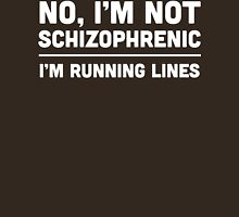 No I'm Not Schizophrenic - I'm Running Lines Unisex T-Shirt