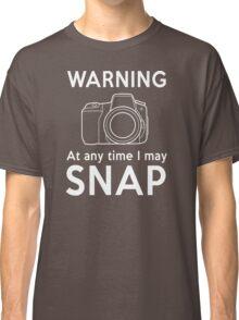 Warning - At Any Time I May Snap Classic T-Shirt