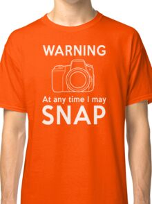 Warning - At Any Time I May Snap Classic T-Shirt