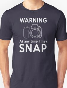 Warning - At Any Time I May Snap Unisex T-Shirt
