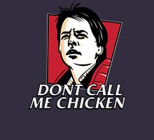 Don't call me chicken Unisex T-Shirt