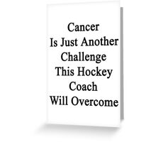 Cancer Is Just Another Challenge This Hockey Player Will Overcome  Greeting Card