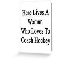 Here Lives A Woman Who Loves To Coach Hockey  Greeting Card