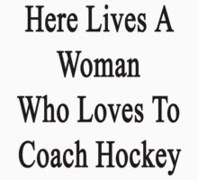Here Lives A Woman Who Loves To Coach Hockey  by supernova23