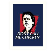 Don't call me chicken Art Print