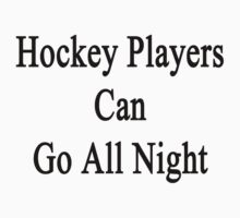 Hockey Players Can Go All Night  by supernova23