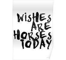 Wishes Are Horses Today Poster