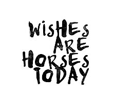 Wishes Are Horses Today Photographic Print
