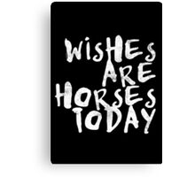 Wishes Are Horses Today Canvas Print