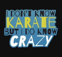 I don't know KARATE but I do know CRAZY! by jazzydevil