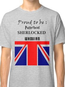 Proud to be : pottered, sherlocked, whovian Classic T-Shirt