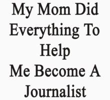 My Mom Did Everything To Help Me Become A Journalist  by supernova23