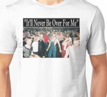 IT'LL NEVER BE OVER FOR ME Unisex T-Shirt