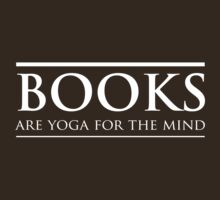Books Are Yoga for the Mind by bravos