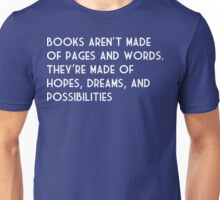 Books Aren't Made of Pages and Words.  They're Made of Hopes, Dreams, and Possibilities Unisex T-Shirt