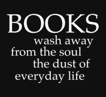 Books Wash Away from the Soul the Dust of Everyday Life by bravos