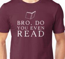 Bro Do You Even Read? Unisex T-Shirt