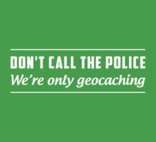 Don't Call the Police We're Only Geocaching by bravos