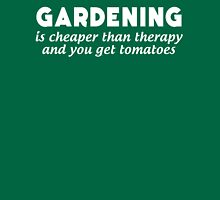 Gardening Is Cheaper Than Therapy and You Get Tomatoes Unisex T-Shirt