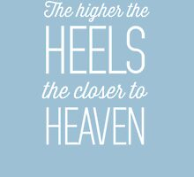 The Higher the Heels, the Closer to Heaven Womens Fitted T-Shirt