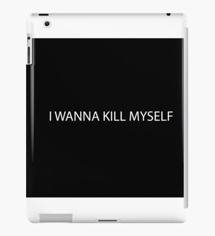 Kill myself iPad Case/Skin
