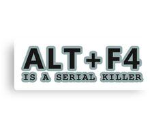 ALT + F4 , IS A SERIAL KILLER Canvas Print