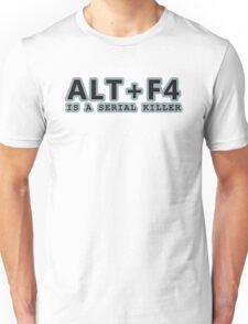 ALT + F4 , IS A SERIAL KILLER Unisex T-Shirt