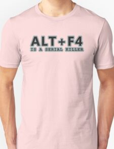 ALT + F4 , IS A SERIAL KILLER T-Shirt