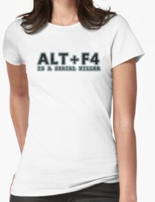 ALT + F4 , IS A SERIAL KILLER Womens Fitted T-Shirt
