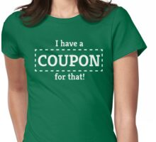 I Have a Coupon For That Womens Fitted T-Shirt