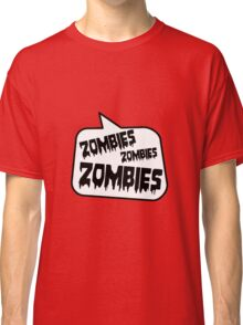 ZOMBIES ZOMBIES ZOMBIES SPEECH BUBBLE by Zombie Ghetto Classic T-Shirt