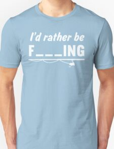 I'd Rather Be F---ing Unisex T-Shirt